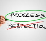 IT'S ABOUT PROGRESS, NOT PERFECTION