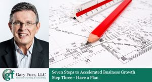 7 Steps to Accelerated Business Growth: Step 3 – Have a Plan