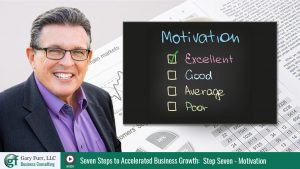 Gary Furr - 7 Steps - Step 7: Generating Motivation to Increase Business Growth