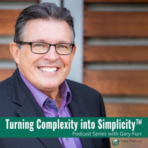 Gary Furr Turning Complexity into Simplicty