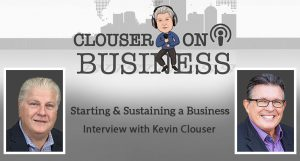 Starting and Sustaining a Business | Interview Podcast with Kevin Clouser